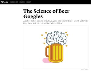 Link: http://www.theatlantic.com/magazine/archive/2016/07/the-science-of-beer-goggles/485591/